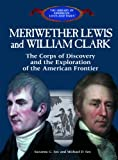 Meriwether Lewis and William Clark: The Corps of Discovery and the Exploration of the American Frontier (The Library of American Lives & Times)