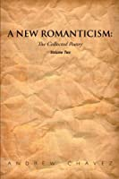 A New Romanticism: The Collected Poetry Volume Two