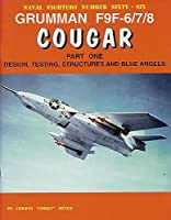 Grumman F9F-6/7/8 Cougar: Design, Testing, Structures and Blue Angels (Naval Fighters)