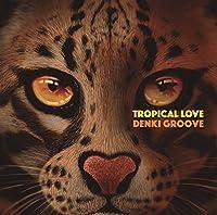 TROPICAL LOVE(初回生産限定盤)(DVD付)