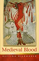 Medieval Blood (Religion and Culture in the Middle Ages series)