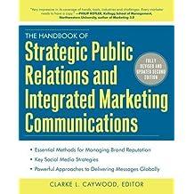 The Handbook of Strategic Public Relations and Integrated Marketing Communications 2/E [Hardcover] [2011] 2 Ed. Clarke Caywood