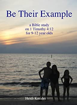 Be Their Example... a Bible study for 9-12 year olds by [Kreider, Heidi]