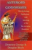 Asteroid Goddesses: The Mythology, Psychology, and Astrology…