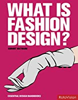 What is Fashion Design? (Essential Design Handbooks)