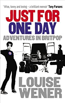 [Wener, Louise]のJust For One Day: Adventures in Britpop