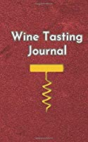 Wine Tasting Journal: A Handy Notebook To Record Your Favorite Wines