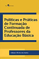 Políticas e Práticas de Formação Continuada de Professores da Educação Básica