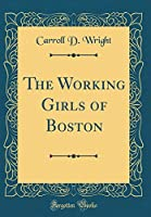 The Working Girls of Boston (Classic Reprint)