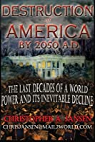 Destruction of America by 2050 A.d.: The Inevitable Decline of a World Power