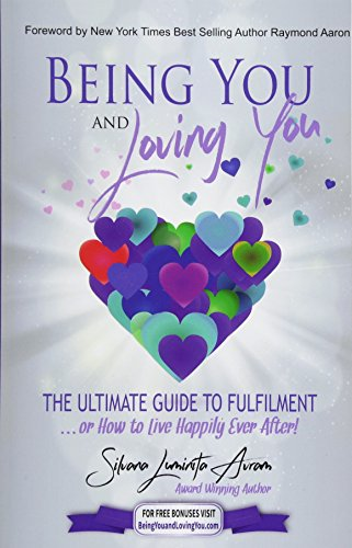 Being You and Loving You: The Ultimate Guide to Fulfilment