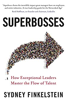 Superbosses: How Exceptional Leaders Master the Flow of Talent by [Finkelstein, Sydney]