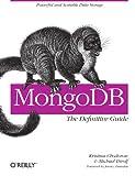 MongoDB: The Definitive Guide [ペーパーバック] / Kristina Chodorow, Michael Dirolf (著); Oreilly & Associates Inc (刊)