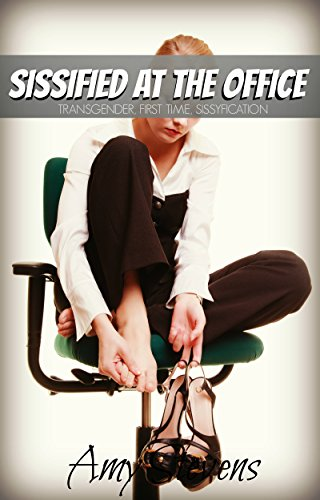 SISSIFIED AT THE OFFICE: Transgender, First Time, Sissyfication (English Edition)