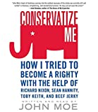 Conservatize Me CD: How I Tried to Become a Righty with the Help of Richard Nixon, Ann Coulter, Toby Keith, and Beef Jerky