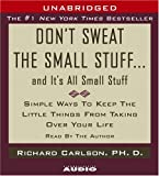 Don't Sweat the Small Stuff...And It's All Small Stuff: Simple Things To Keep The Little Things From Taking Over Your Life