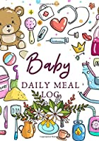 "Baby Daily Meal Log: Weekly Blank Food Planner (Diary Notebook Organizer Journal) to Track, Monitor and Plan Your Child's Meals with Grocery List and Recipe Ideas. Gifts for New Mom, Mum, Babies, Baby Shower, Nanny, Baby Sitter 7""x10"" 120 pages (Kids Baby Meal Log)"