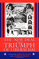 The New Deal and the Triumph of Liberalism (Political Development of the American Nation: Studies in Politics and History)