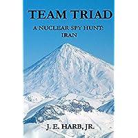 Team Triad: A Nuclear Spy Hunt: Iran (English Edition)