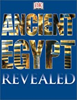 Ancient Egypt: Revealed (Dk Revealed)