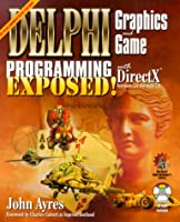 Delphi Graphics and Game Programming Exposed: With Directx for Versions 5.0-7.0