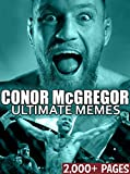 Conor McGregor: The Notorious Conor McGregor and UFC Memes and Funny Pictures! Connor McGregor, Nate Diaz, Ronda Rousey, Anderson Silva, GSP, and more! (English Edition)