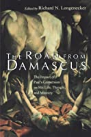 The Road from Damascus: The Impact of Paul's Conversion on His Life, Thought, and Ministry (McMaster New Testament Studies)