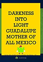 Darkness Into Light: Guadalupe Mother Of All Mexico [DVD]