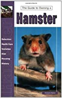 Guide to Owning a Hamster: Accommodations, Feeding, Breeding, Exhibition, Health Care