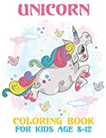 Unicorn Coloring Book For Kids Age 8-12: This is a fun and educational activity book for kids to use during the summer or school year!