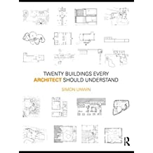 Twenty Buildings Every Architect Should Understand: a revised and expanded edition of Twenty Buildings Every Architect Should Understand