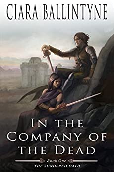 In the Company of the Dead (The Sundered Oath Book 1) by [Ballintyne, Ciara]