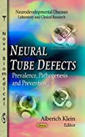 Neural Tube Defects: Prevalence, Pathogenesis and Prevention (Neurodevelopmental Diseases- Laboratory and Clinical Research: Neuroscience Research Progress)