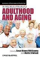 The Wiley-Blackwell Handbook of Adulthood and Aging (Wiley Blackwell Handbooks of Developmental Psychology)