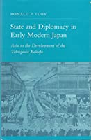 State and Diplomacy in Early Modern Japan: Asia in the Development of the Tokugawa Bakufu (Princeton Studies on the Near East)