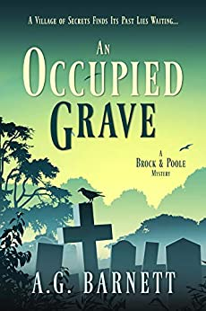 An Occupied Grave: A village of secrets finds its past lies waiting... (A Brock & Poole Mystery Book 1) by [Barnett, A.G.]