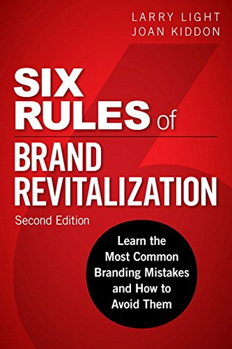 Download Six Rules of Brand Revitalization, Second Edition: Learn the Most Common Branding Mistakes and How to Avoid Them (2nd Edition) 0134507835