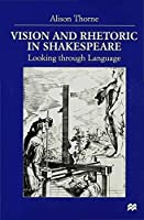 Vision and Rhetoric in Shakespeare: Looking through Language by A. Thorne(2000-08-01)