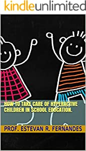 How to Take Care of Hyperactive Children in School Education. (English Edition)