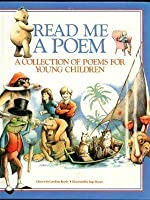 Read Me a Poem: A Collection of Poems for Young Children
