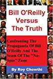 """Bill O'reilly Versus the Truth: Confronting the Propaganda of Bill O'reilly and the Scam of the """"No-spin"""" Zone"""