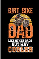 """Dirt Bike Dad Like Other Dads But Way Cooler: Motocross Sports Race notebooks gift (6""""x9"""") Dot Grid notebook"""