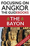 Focusing on Angkor: the Bayon (English Edition)