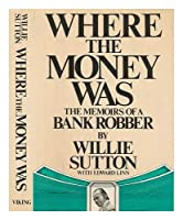 Where the Money Was: The Memoirs of a Bank Robber