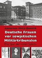 Deutsche Frauen vor sowjetischen Militaertribunalen: Die Spur der roten Sphinx