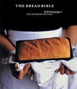 The Bread Bible: 300 Favorite Recipes by [Hensperger, Beth]