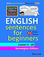 English Lessons Now! English Sentences For Beginners Lesson 1 - 20 Norwegian Edition (British Version)