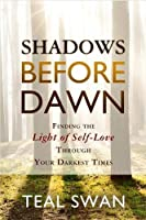 Shadows Before Dawn: Finding the Light of Self-Love Through Your Darkest Times by NA(1905-07-04)