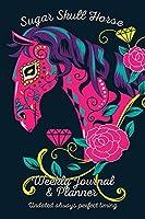 Sugar Skull Horse Weekly Journal & Planner: Undated Always Perfect Timing