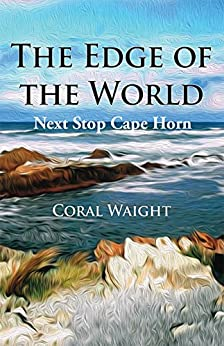 The Edge of the World: Next Stop Cape Horn (Planning to the Nth Book 1) by [Waight, Coral]